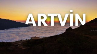 Artvin'de mutlaka gezmeniz ve görmeniz gereken en güzel yerler