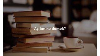 Açılım ne demek? TDK Türkçe sözlük anlamı nedir?