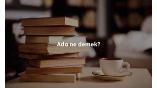 Ada ne demek? TDK Türkçe sözlük anlamı nedir?