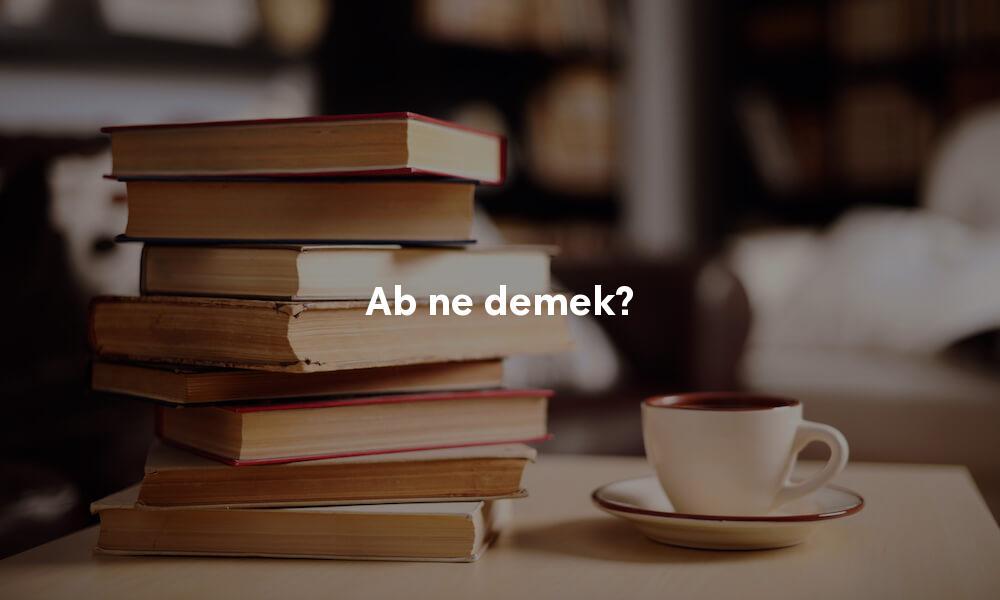 Ab anlamı nedir? TDK karşılığı ne demek?