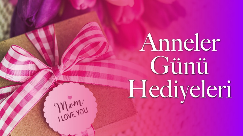 Anneler Günü'nde ne hediye alınır? İşte Anneler Günü için en güzel 10 hediye önerisi...
